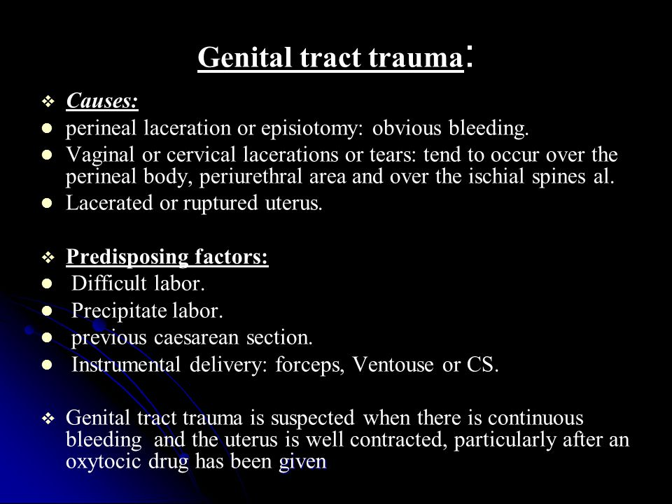 Genital tract trauma :   Causes: perineal laceration or episiotomy: obvious bleeding.