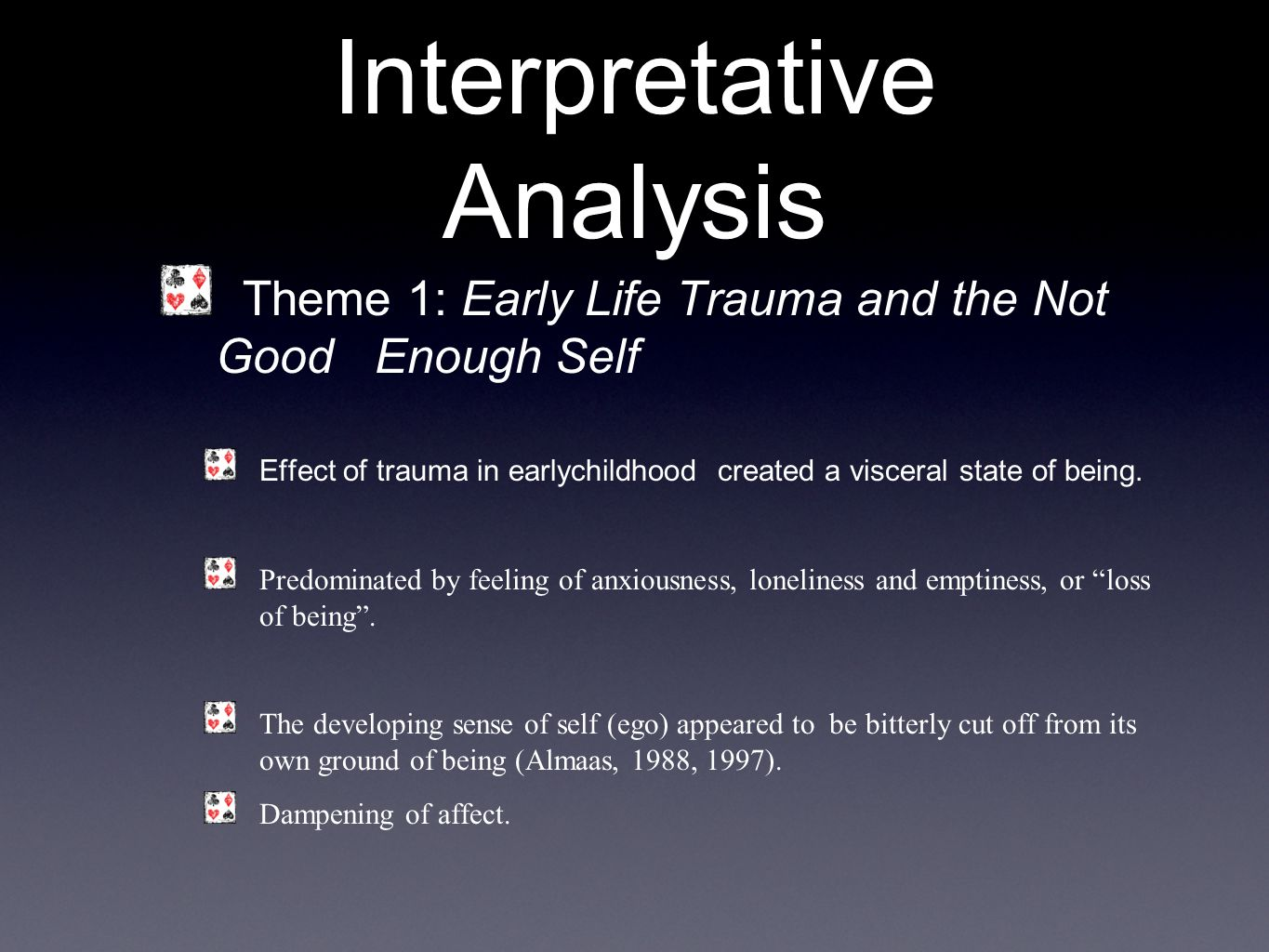 Interpretative Analysis Theme 1: Early Life Trauma and the Not Good Enough Self Effect of trauma in earlychildhood created a visceral state of being.