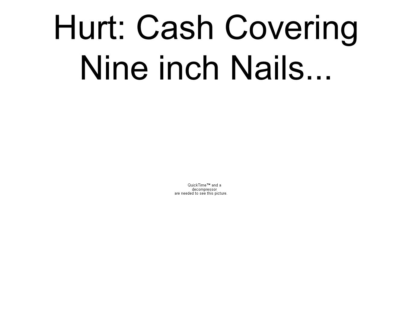 Hurt: Cash Covering Nine inch Nails...