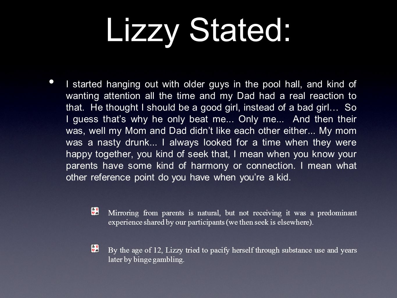 Lizzy Stated: I started hanging out with older guys in the pool hall, and kind of wanting attention all the time and my Dad had a real reaction to that.