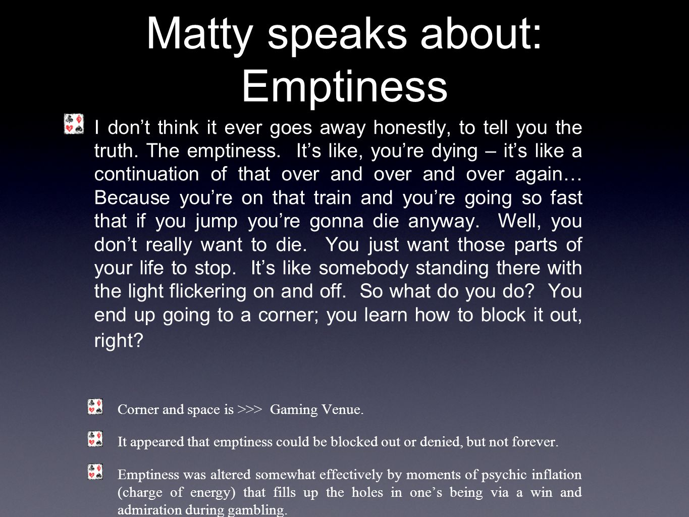 Matty speaks about: Emptiness I don't think it ever goes away honestly, to tell you the truth.