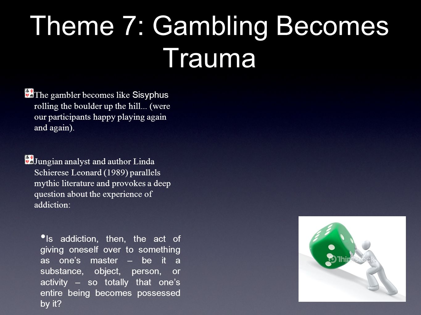 Theme 7: Gambling Becomes Trauma The gambler becomes like Sisyphus rolling the boulder up the hill...
