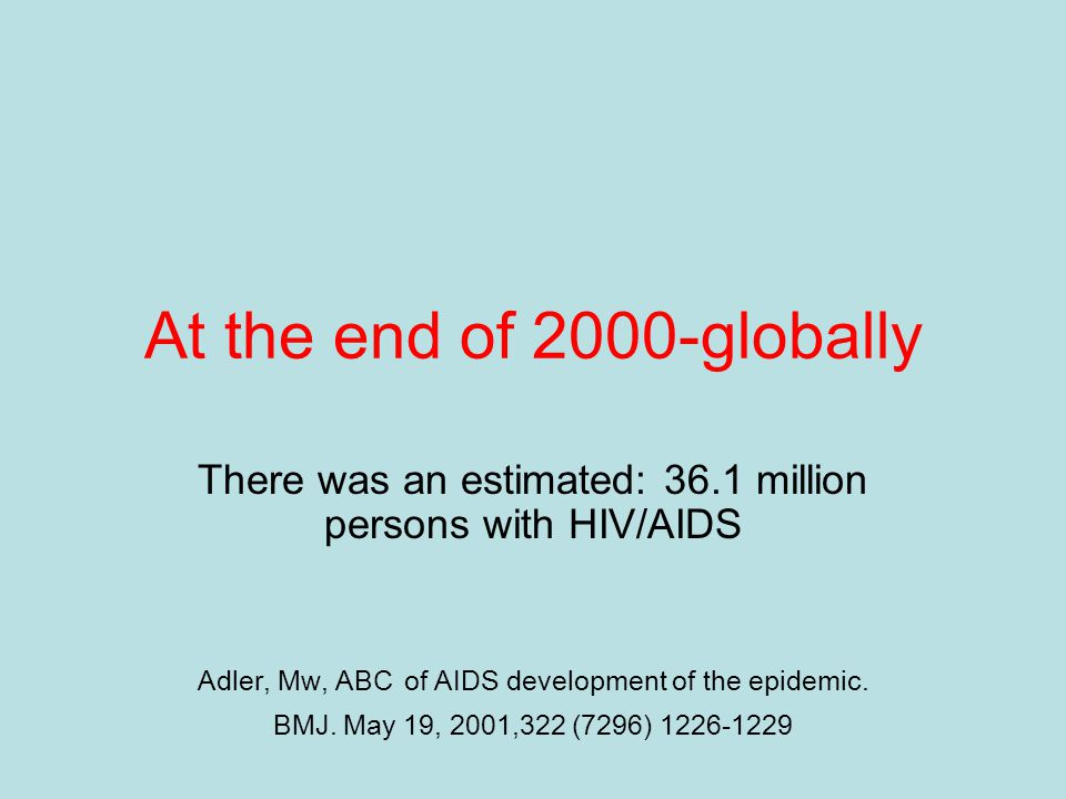 At the end of 2000-globally There was an estimated: 36.1 million persons with HIV/AIDS Adler, Mw, ABC of AIDS development of the epidemic.
