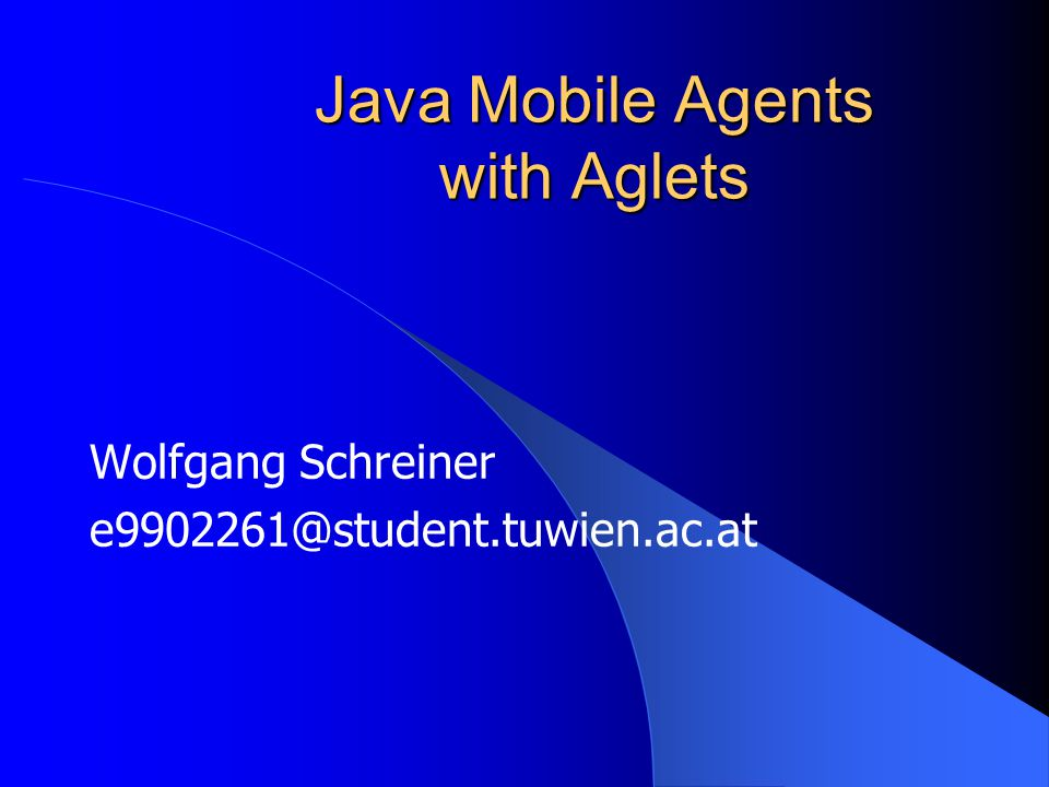 Java Mobile Agents with Aglets Wolfgang Schreiner e9902261@student.tuwien.ac.at