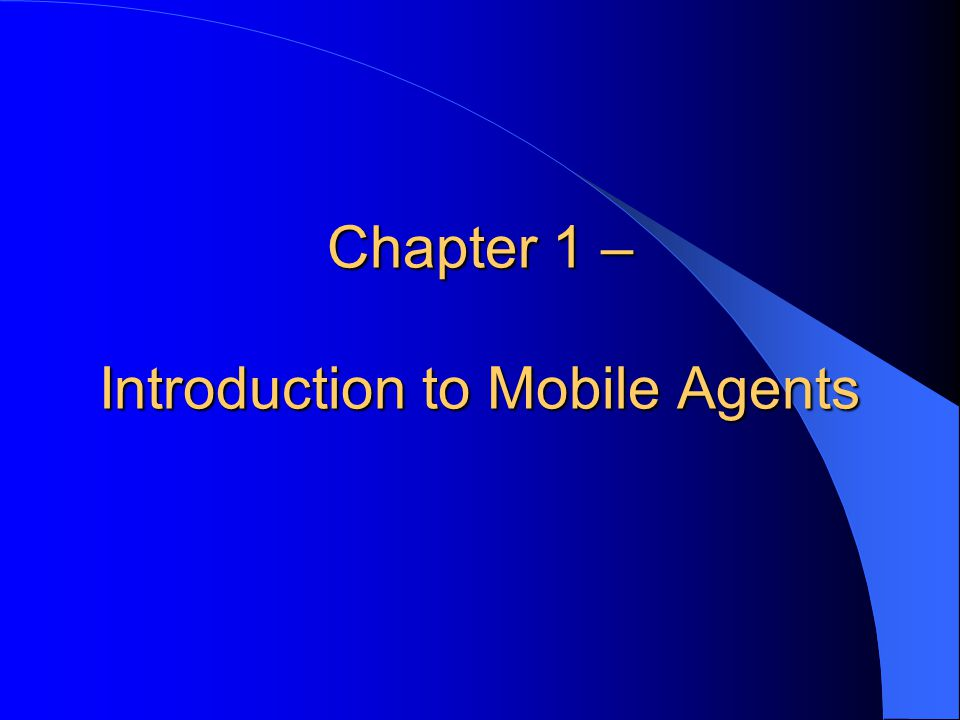 Chapter 1 – Introduction to Mobile Agents