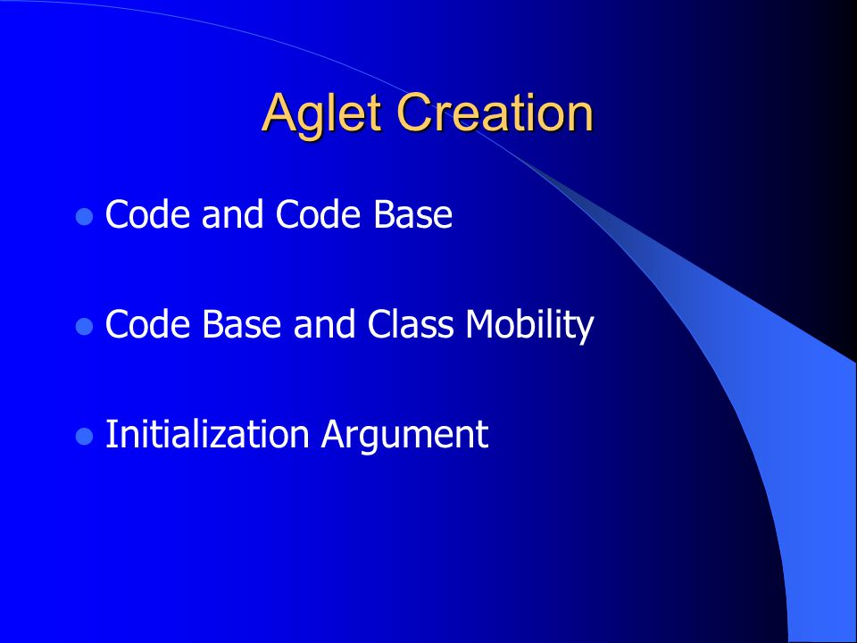 Aglet Creation Code and Code Base Code Base and Class Mobility Initialization Argument