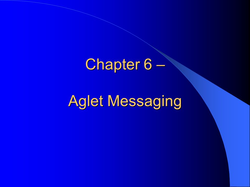 Chapter 6 – Aglet Messaging
