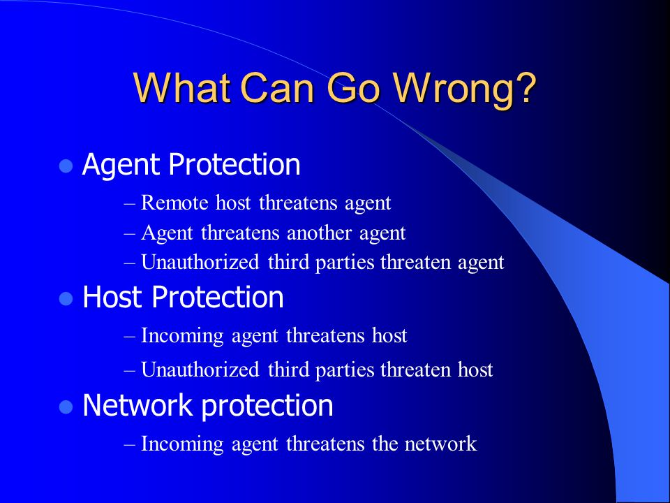 What Can Go Wrong? Agent Protection – Remote host threatens agent – Agent threatens another agent – Unauthorized third parties threaten agent Host Pro