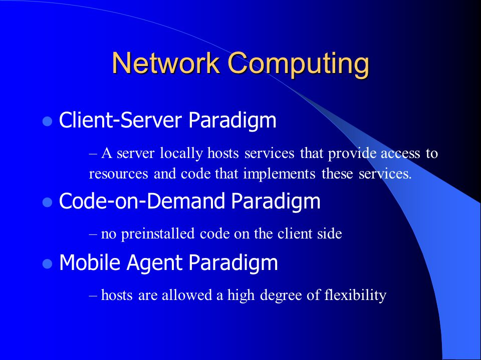 Network Computing Client-Server Paradigm – A server locally hosts services that provide access to resources and code that implements these services. C