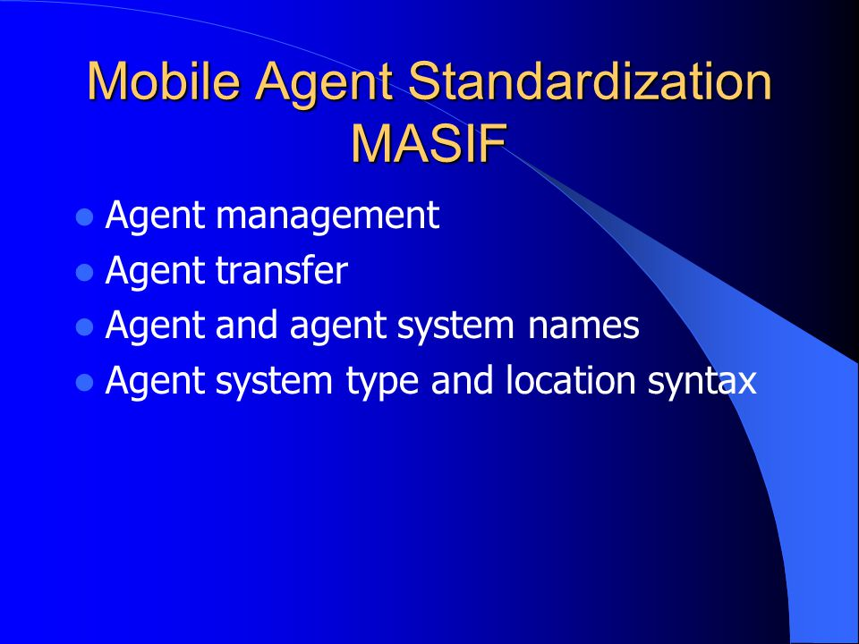 Mobile Agent Standardization MASIF Agent management Agent transfer Agent and agent system names Agent system type and location syntax