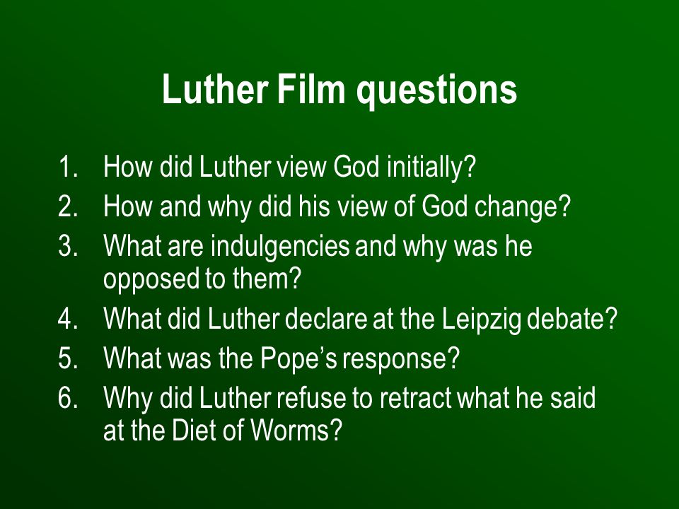 Luther Film questions 1.How did Luther view God initially.
