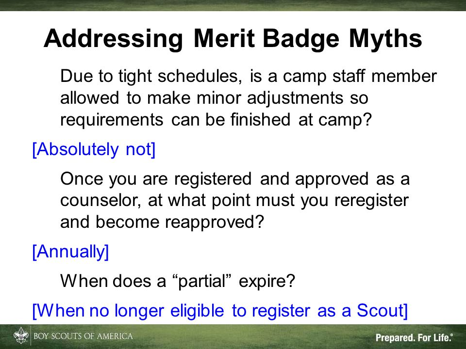 Addressing Merit Badge Myths Due to tight schedules, is a camp staff member allowed to make minor adjustments so requirements can be finished at camp.