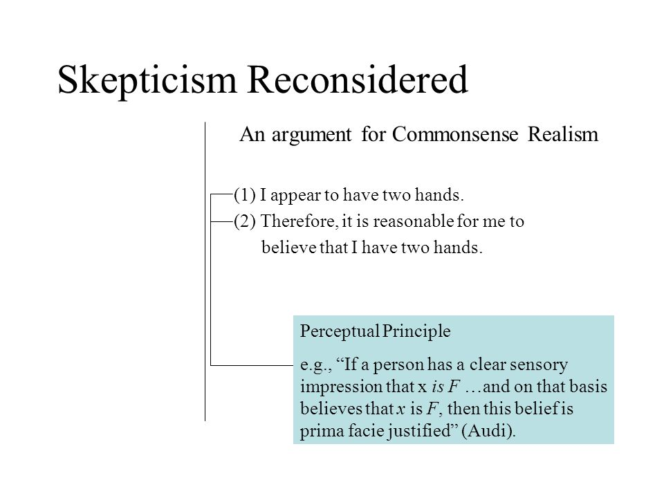 Skepticism Reconsidered An argument for Commonsense Realism (1) I appear to have two hands.