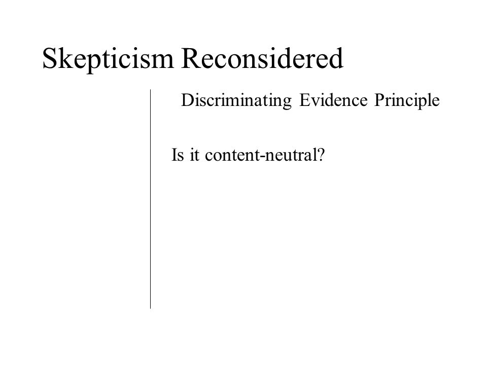 Skepticism Reconsidered Discriminating Evidence Principle Is it content-neutral