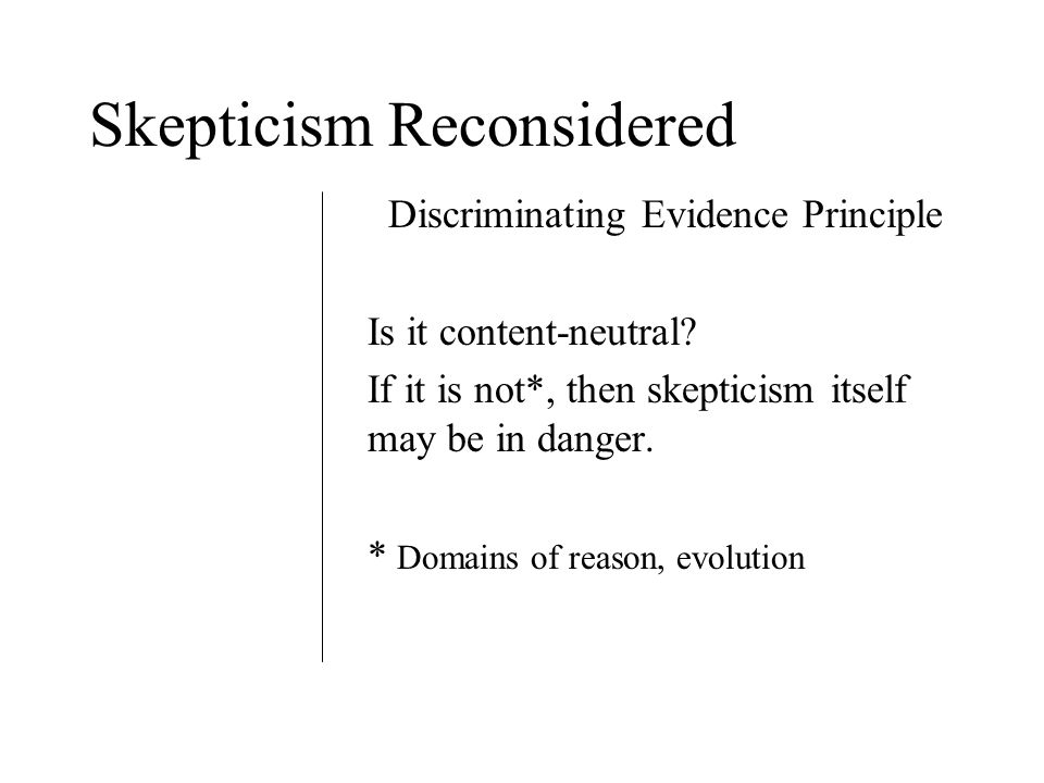 Skepticism Reconsidered Discriminating Evidence Principle Is it content-neutral.