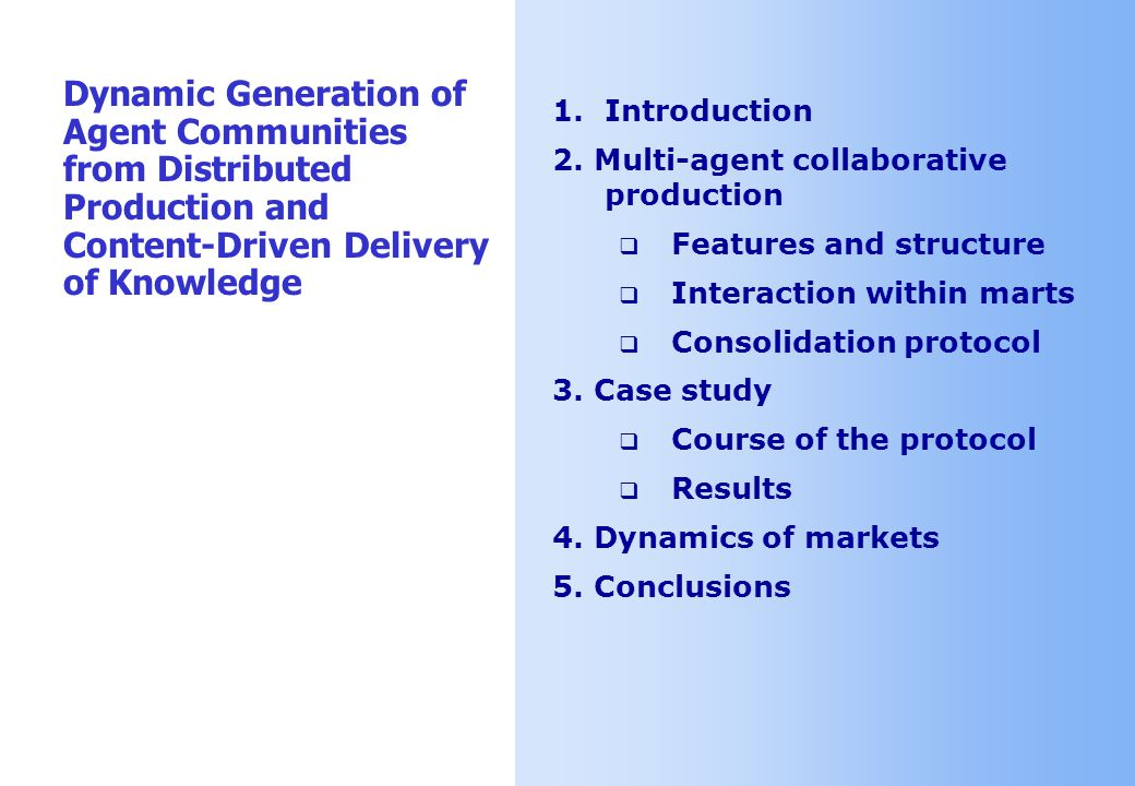 2 1.Introduction 2. Multi-agent collaborative production  Features and structure  Interaction within marts  Consolidation protocol 3. Case study 