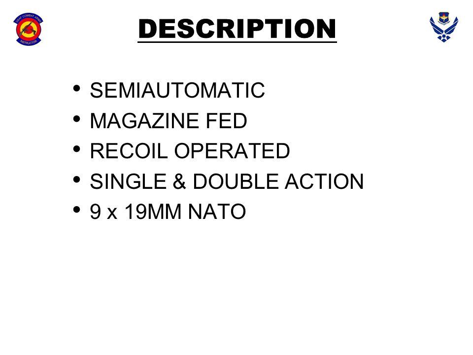 DESCRIPTION SEMIAUTOMATIC MAGAZINE FED RECOIL OPERATED SINGLE & DOUBLE ACTION 9 x 19MM NATO