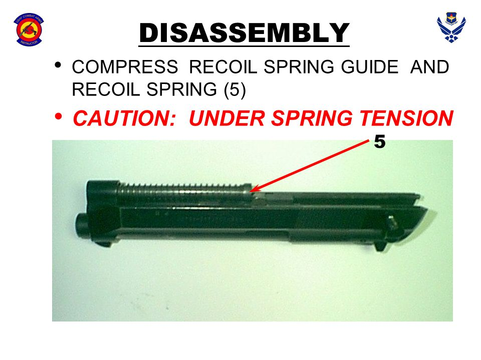 DISASSEMBLY COMPRESS RECOIL SPRING GUIDE AND RECOIL SPRING (5) CAUTION: UNDER SPRING TENSION 6 7 5
