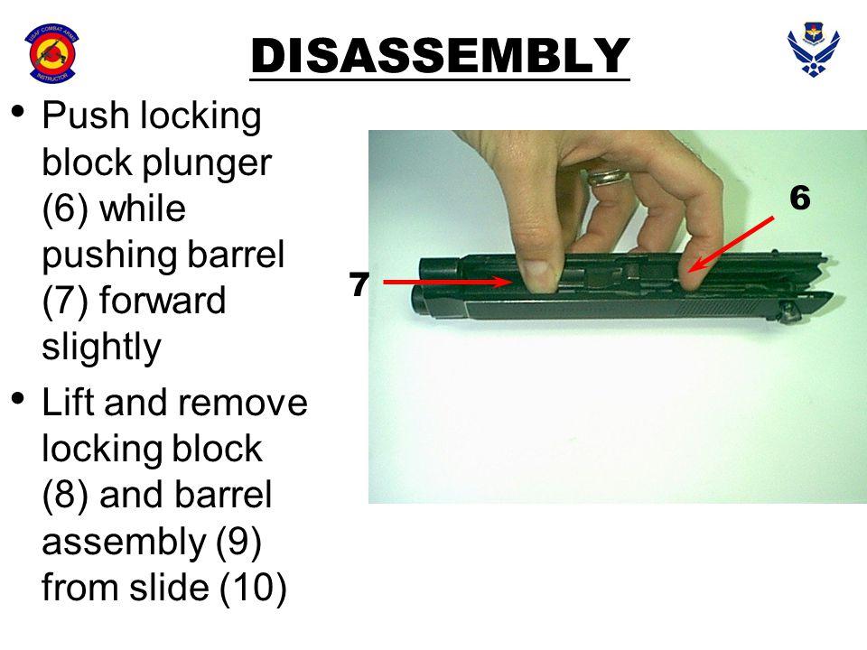 DISASSEMBLY Push locking block plunger (6) while pushing barrel (7) forward slightly Lift and remove locking block (8) and barrel assembly (9) from sl