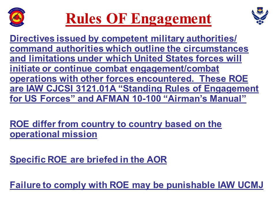 Rules OF Engagement Directives issued by competent military authorities/ command authorities which outline the circumstances and limitations under whi