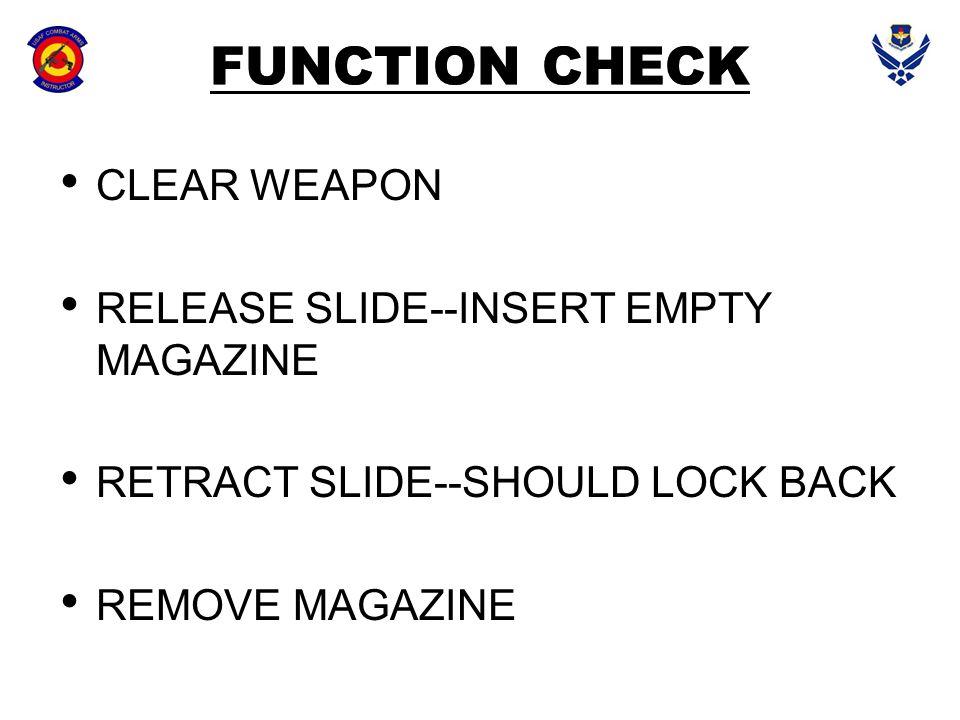 CLEAR WEAPON RELEASE SLIDE--INSERT EMPTY MAGAZINE RETRACT SLIDE--SHOULD LOCK BACK REMOVE MAGAZINE