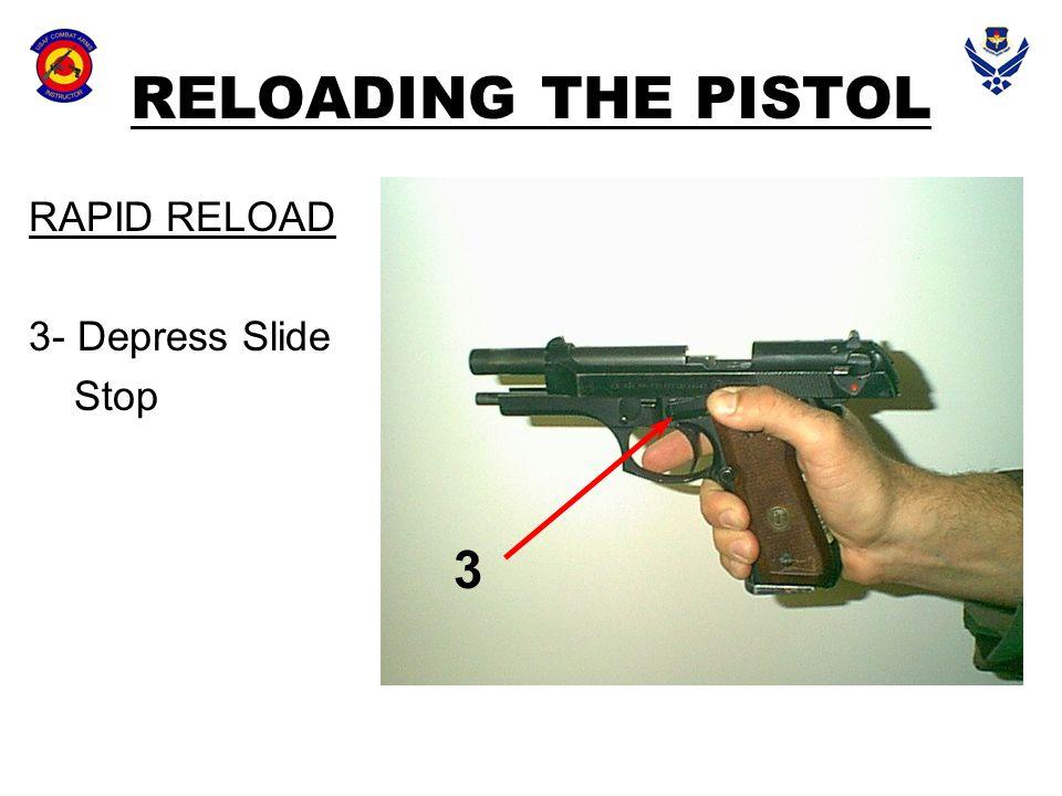 3 RELOADING THE PISTOL RAPID RELOAD 3- Depress Slide Stop