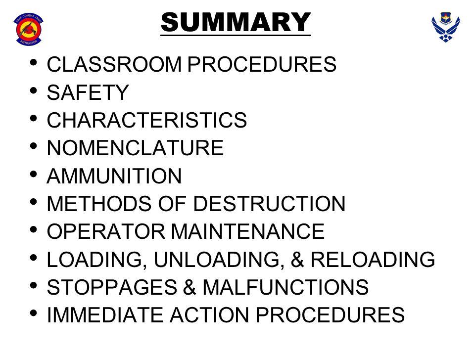 SUMMARY CLASSROOM PROCEDURES SAFETY CHARACTERISTICS NOMENCLATURE AMMUNITION METHODS OF DESTRUCTION OPERATOR MAINTENANCE LOADING, UNLOADING, & RELOADIN