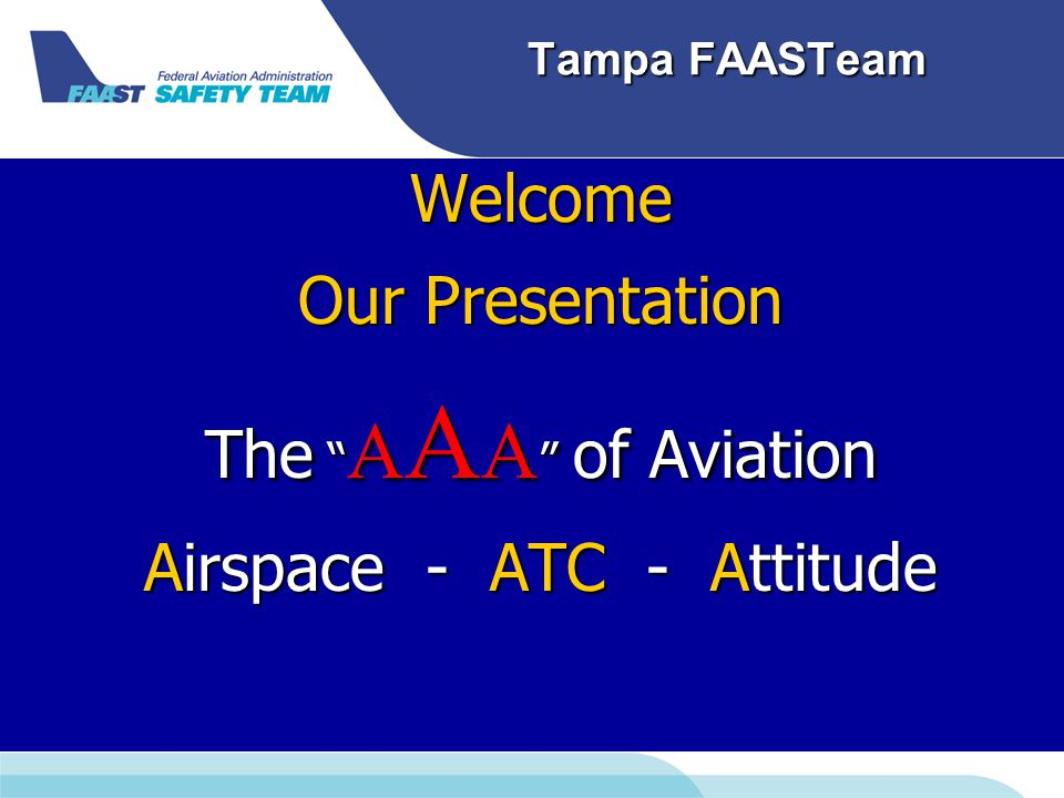 Tampa FAASTeam Presenter: Presenter: Dennis Whitley ATP-CFII-AGI-IGI FAASTeam Lead Representative 30 Years Flying 25 Years Instructing 7000 Hrs.