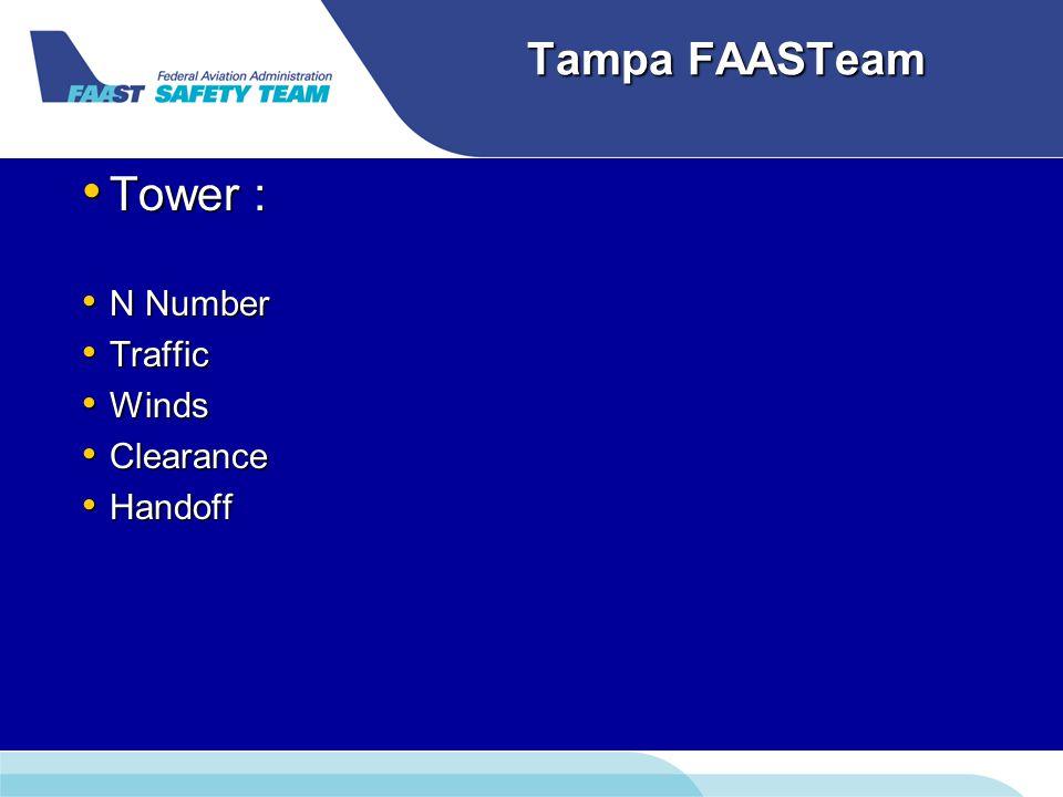Tampa FAASTeam Tower : Tower : N Number N Number Traffic Traffic Winds Winds Clearance Clearance Handoff Handoff