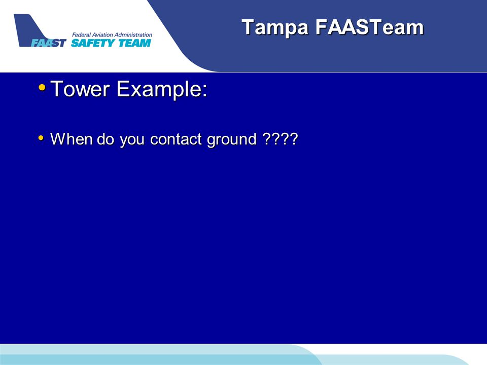 Tampa FAASTeam Tower Example: Tower Example: When do you contact ground ???.