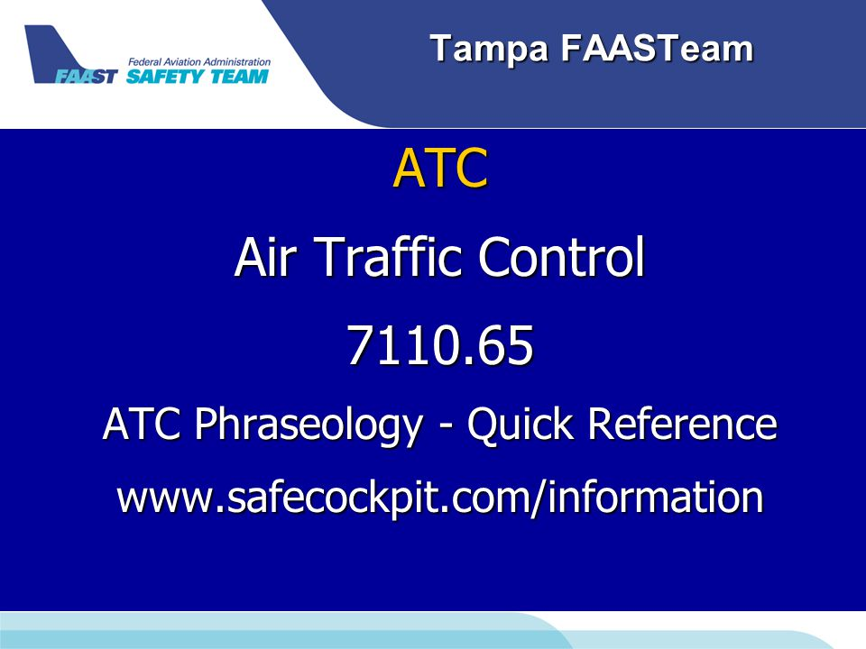 Tampa FAASTeam ATC Air Traffic Control 7110.65 ATC Phraseology - Quick Reference www.safecockpit.com/information