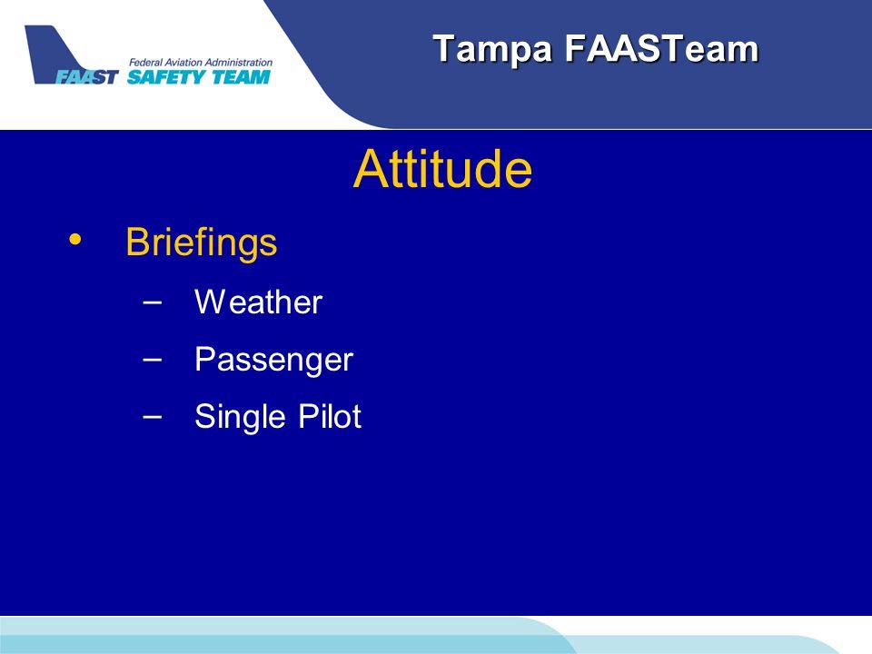 Tampa FAASTeam Attitude Briefings – – Weather – – Passenger – – Single Pilot
