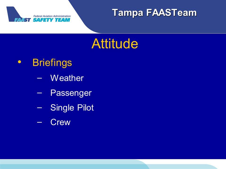 Tampa FAASTeam Attitude Briefings – – Weather – – Passenger – – Single Pilot – – Crew