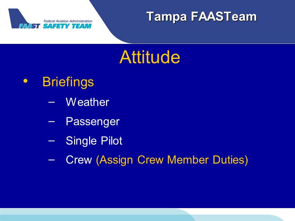 Tampa FAASTeam Attitude Briefings – – Weather – – Passenger – – Single Pilot – – Crew (Assign Crew Member Duties)