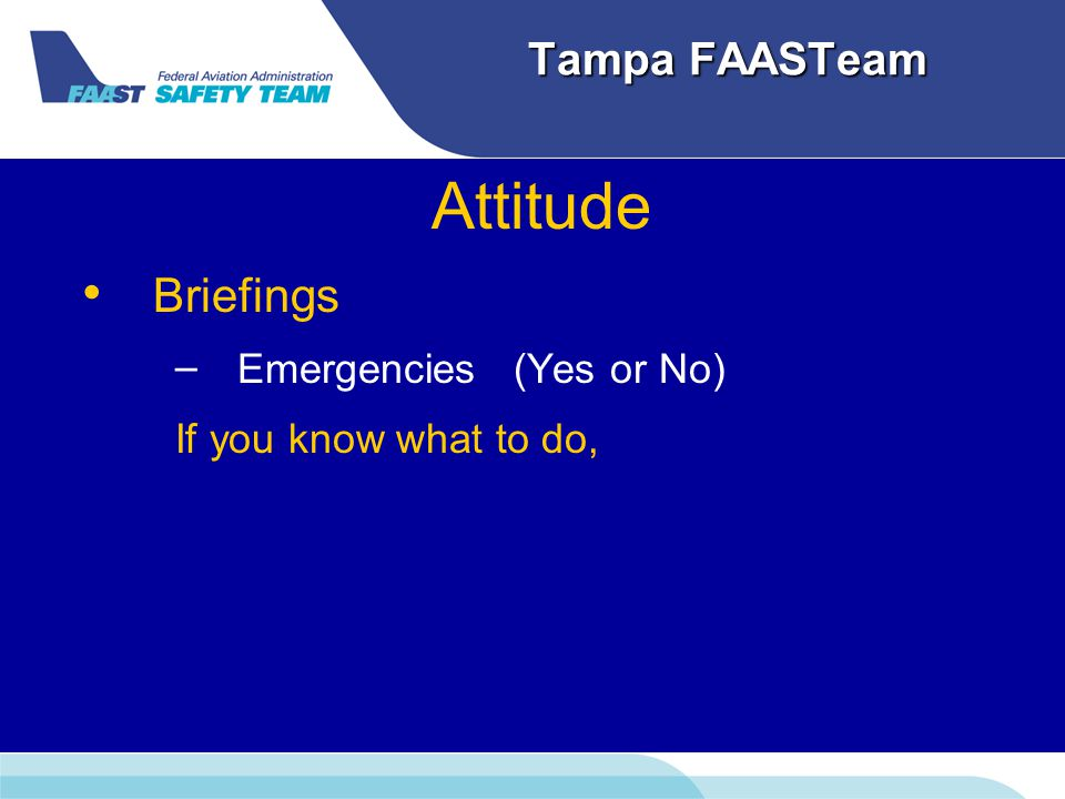 Tampa FAASTeam Attitude Briefings – – Emergencies (Yes or No) If you know what to do,