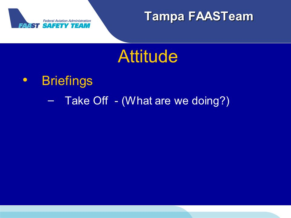 Tampa FAASTeam Attitude Briefings – – Take Off - (What are we doing )