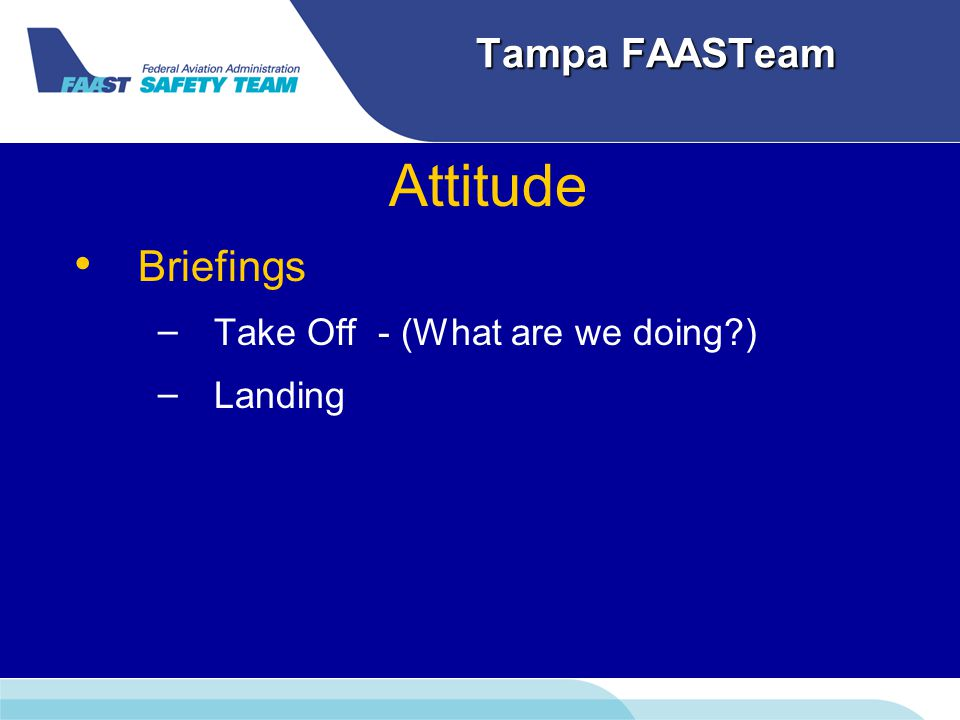 Tampa FAASTeam Attitude Briefings – – Take Off - (What are we doing ) – – Landing