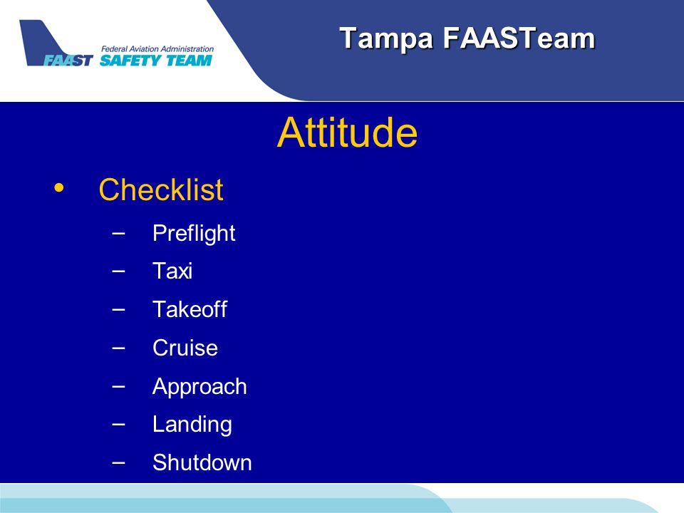 Tampa FAASTeam Attitude Checklist – – Preflight – – Taxi – – Takeoff – – Cruise – – Approach – – Landing – – Shutdown
