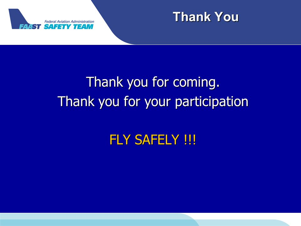 Thank You Thank you for coming. Thank you for your participation FLY SAFELY !!!