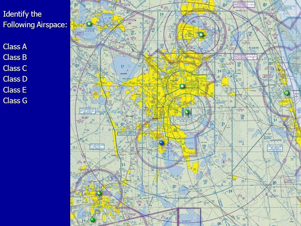 Identify the Following Airspace: Class A Class B Class C Class D Class E Class G