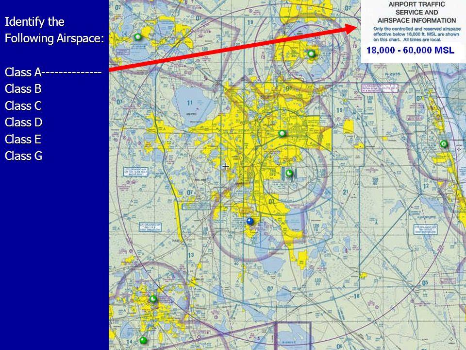 Identify the Following Airspace: Class A-------------- Class B Class C Class D Class E Class G