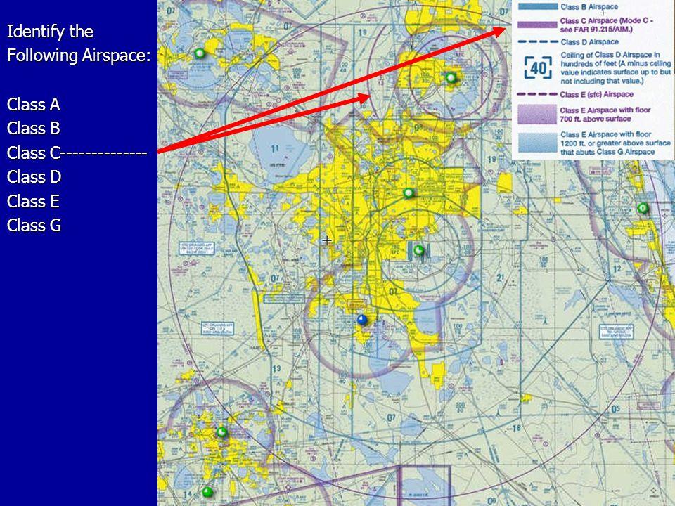 Identify the Following Airspace: Class A Class B Class C-------------- Class D Class E Class G