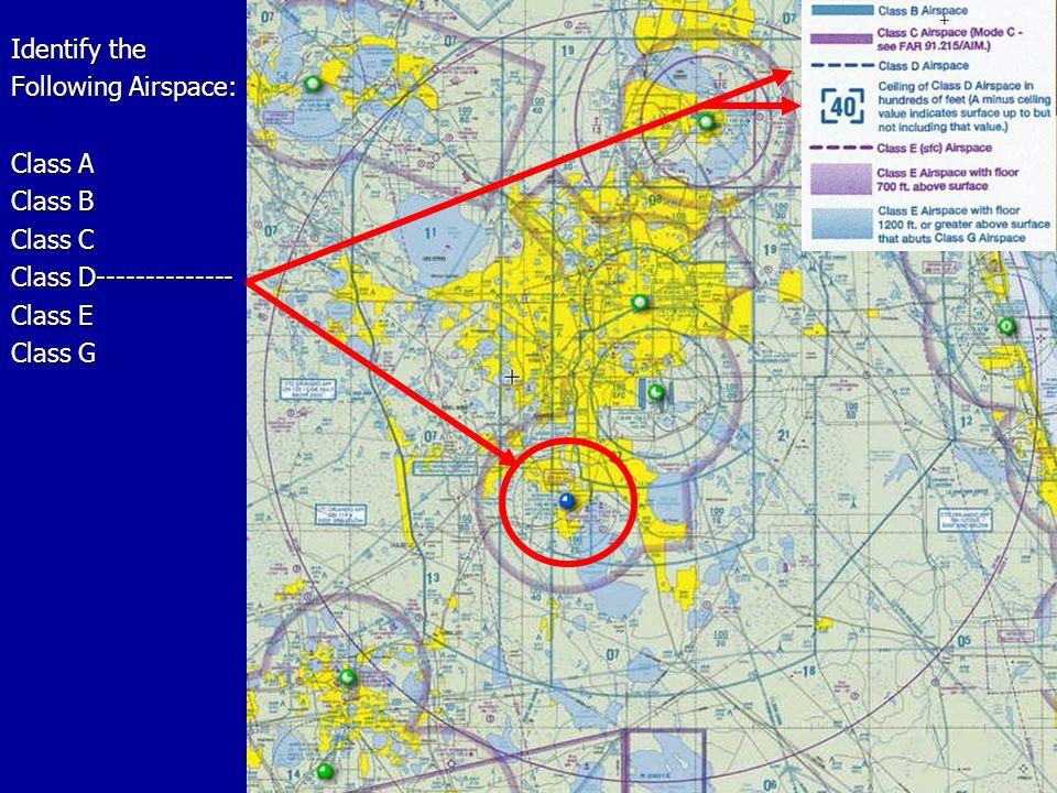 Identify the Following Airspace: Class A Class B Class C Class D-------------- Class E Class G