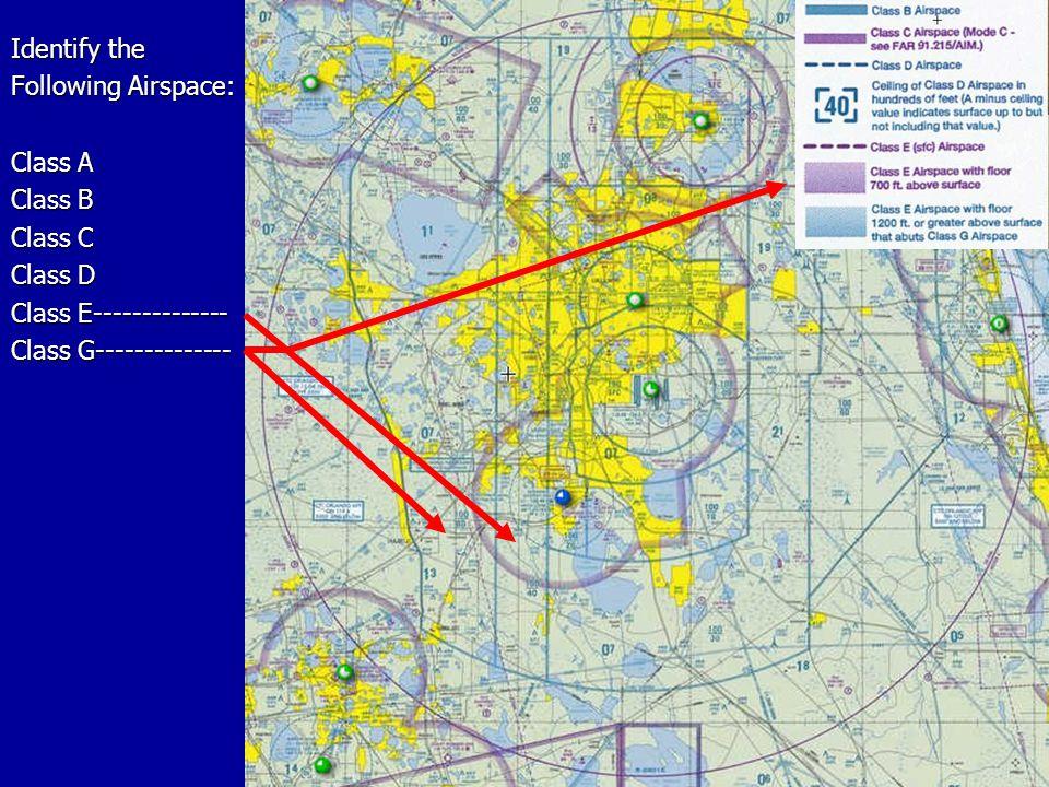 Identify the Following Airspace: Class A Class B Class C Class D Class E-------------- Class G--------------