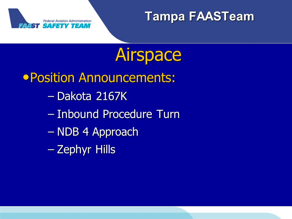 Tampa FAASTeam Airspace Position Announcements: Position Announcements: –Dakota 2167K –Inbound Procedure Turn –NDB 4 Approach –Zephyr Hills