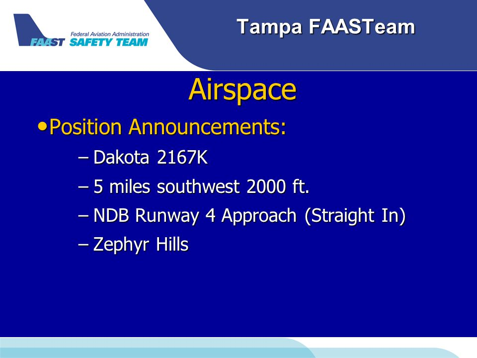 Tampa FAASTeam Airspace Position Announcements: Position Announcements: –Dakota 2167K –5 miles southwest 2000 ft.