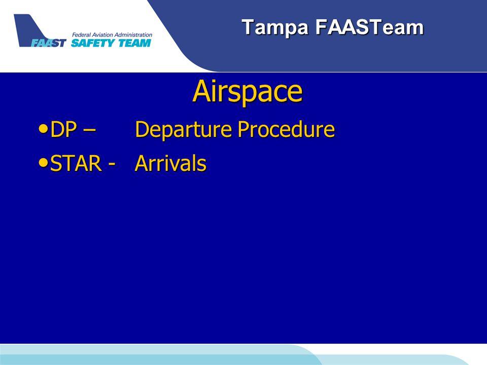 Tampa FAASTeam Airspace DP – Departure Procedure DP – Departure Procedure STAR - Arrivals STAR - Arrivals
