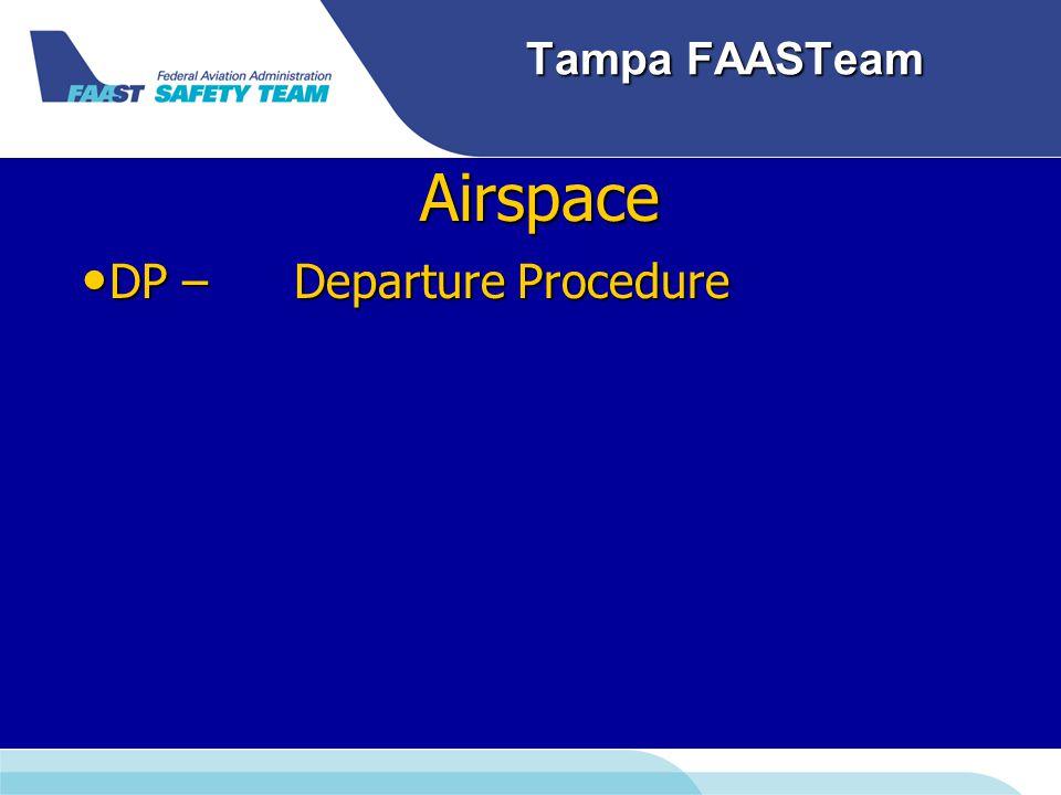 Tampa FAASTeam Airspace DP – Departure Procedure DP – Departure Procedure