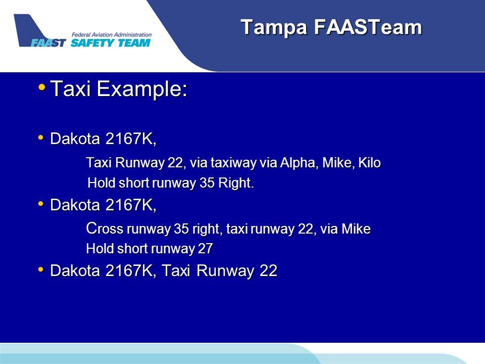 Tampa FAASTeam Taxi Example: Taxi Example: Dakota 2167K, Dakota 2167K, Taxi Runway 22, via taxiway via Alpha, Mike, Kilo Hold short runway 35 Right.