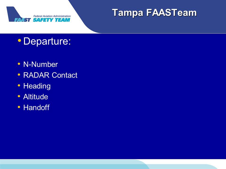 Tampa FAASTeam : Departure: N-Number RADAR Contact Heading Altitude Handoff